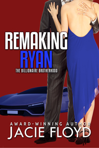 Remaking Ryan, Book 3 of the Billionaire Brotherhood, by Jacie Floyd